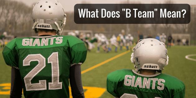 what does b team mean
