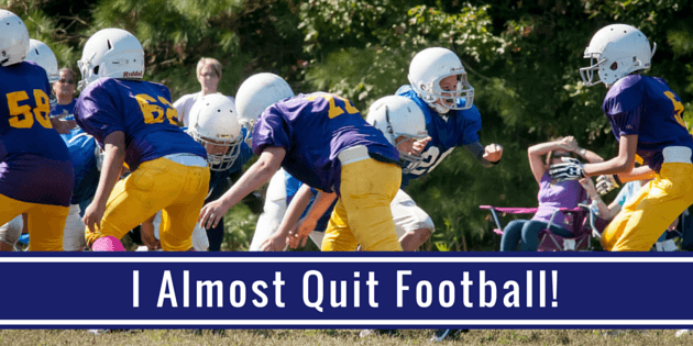I Almost Quit Football!