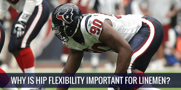 Why is Hip Flexibility Important for Linemen?