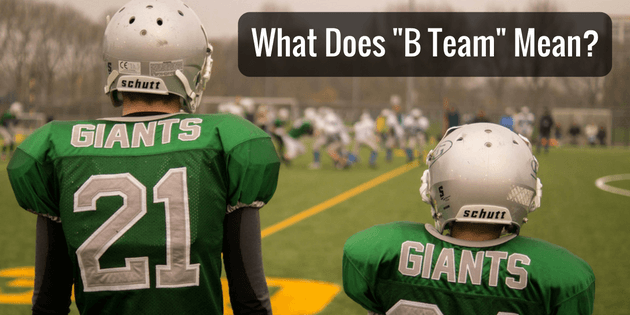 "What Does ""B Team"" Mean?"