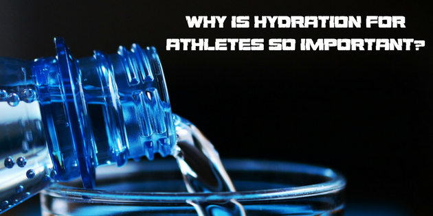 Why Is Hydration For Athletes So Important?